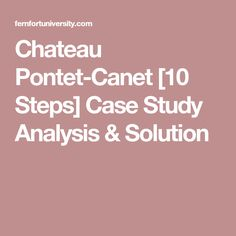 Chateau Pontet-Canet [10 Steps] Case Study Analysis & Solution