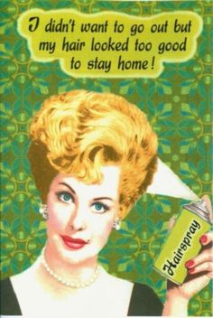 """Quotes: Motivation for a Good Hair Day Every Day I always say, """"Too bad I don't have anywhere to go; I'm havin' a good hair day!""""I always say, """"Too bad I don't have anywhere to go; I'm havin' a good hair day! Vintage Humor, Retro Humor, Retro Funny, Funny Vintage, Funny Ads, Funny Humor, Georg Christoph Lichtenberg, Make Up Braut, Humor Mexicano"""