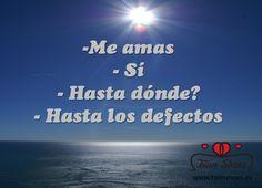 """""""Me #amas -Sí -Hasta dónde -Hasta los defectos"""""""
