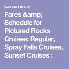 Fares & Schedule for Pictured Rocks Cruises: Regular, Spray Falls Cruises, Sunset Cruises :