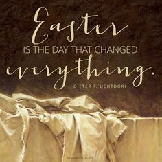 """""""Easter is the day that changed everything."""" —Dieter F. Uchtdorf easter images Daily Quote: The Day That Changed Everything Lds Quotes, Religious Quotes, Quotes Inspirational, Qoutes, Easter Images Jesus, Happy Easter Quotes Jesus Christ, Resurrection Quotes, Quotes Arabic, Jesus Is Risen"""