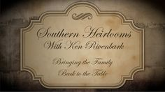"""Southern Heirlooms """"Bringing the Family Back to the Table"""""""