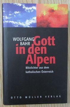 Gott in den Alpen * Blitzlichter aus dem katholischen Österreich * Bahr 1998