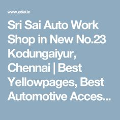 Sri Sai Auto Work Shop in New No.23 Kodungaiyur, Chennai | Best Yellowpages, Best Automotive Accessories, India