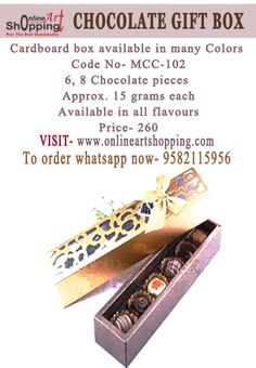 CHOCOLATE GIFT BOX Cardboard box  available in many Colors  Code No- MCC-102 6,Chocolate pieces  Approx. 15 grams each Available in all flavours Price- 260 VISIT- www.onlineartshopping.com To order whatsapp now- 9582115956