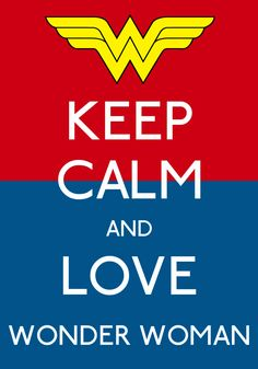 Keep Calm And Love Wonder Woman Poster