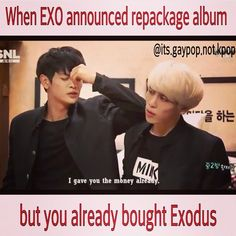 This is sooooo truuueeee. I reaaalllyyy wanna buy the repackage of EXODUS but I already have EXODUS normal ver. EXO Love Me Right