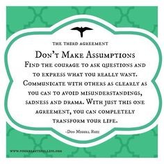 Don't make assumptions... ask questions. Assumptions and false accusations based on these assumptions are just pure ignorance.