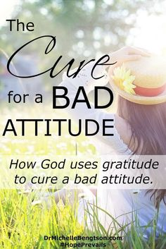 """Are you emotionally spent, physically weary and every ounce of you wants to give up? That's where I found myself. Then, God asked me, """"what can you thank Me for today?"""" God used gratitude to cure a bad attitude."""