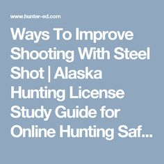 "Study the topic ""Steel Shot and its Effect on Wounding Loss"" from the official Alaska Hunter Ed Course Study Guide. Alaska Hunting, Hunting License, Safety Courses, Shots, Study, Education, Studying, Educational Illustrations, Learning"