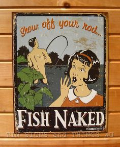 Show Off Your Rod Fish Naked TIN SIGN funny ad vtg metal fishing decor pole 1488 Fishing Signs, Fishing Quotes, Fishing Humor, Fishing Stuff, Fishing Crafts, Vintage Tin Signs, Vintage Metal, Tin Metal, Retro Vintage