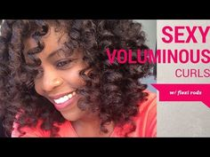 Sexy Voluminous Curl with Flexi Rods | Curly Nikki | Natural Hair Care