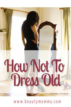 """How Not To Dress Old. Are your clothes aging you? Learn the difference between """"old"""" clothes and """"young"""" clothes with these simple tips! http://beautymommy.com/"""