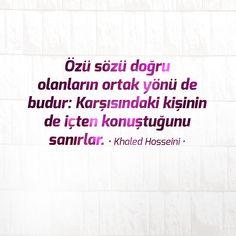 Özü sözü doğru olanların ortak yönü de budur: Karşısındaki kişinin de içten konuştuğunu sanırlar. • Khaled Hosseini •
