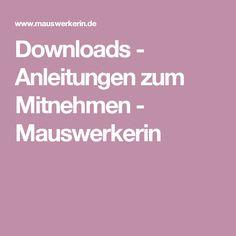 Downloads - Anleitungen zum Mitnehmen - Mauswerkerin