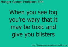 Hunger Games Problems When you se fog you're wary that it may be toxic and give you blisters Divergent Hunger Games, Hunger Games Fandom, Hunger Games Catching Fire, Hunger Games Trilogy, Hunger Games Problems, Hunger Games Memes, Nerd Problems, Book Tv, The Book