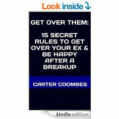 Get Over Them: 15 Secret Rules to Get Over Your Ex & Be Happy After a #Breakup by #Carter_Coombes