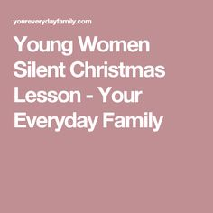 Young Women Silent Christmas Lesson - Your Everyday Family