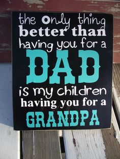 The only thing better than having you for a DAD is my children having you for a GRANDPA, Father's Day Sign.. Wood Sign Block.  via Etsy.