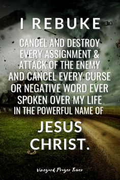 I Rebuke, Cancel & Destroy any assignment & attack from the enemy & cancel every curse or negative word spoken over my life, in the Powerful Name of Jesus Christ. Prayer Scriptures, Bible Prayers, Faith Prayer, God Prayer, Prayer Quotes, Bible Verses Quotes, Faith In God, Faith Quotes, Prayer For My Son