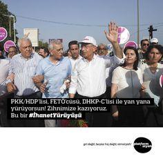 #PKK/#HDP'lisi, #FETÖ'cüsü, #DHKPC'lisi ile yan yana yürüyorsun! Zihnimize kazıyoruz. Bu bir #İhanetYürüyüşü