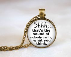 Funny Quote Jewelry Necklace, Shhh Nobody Cares Sarcastic Necklace, Mean Quote, Funny Quote, Sister Sibling Rude Quote Necklace pendant by EmpireJune on Etsy https://www.etsy.com/listing/200970812/funny-quote-jewelry-necklace-shhh-nobody