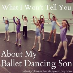 What I Won't Tell You About My Ballet Dancing Son/such a cute story ..I respect any boy who dances
