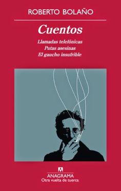 """Roberto Bolaño """"Cuentos: Llamadas telefónicas"""