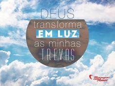 Deus transforma em luz as minhas trevas! #deus #luz #trevas