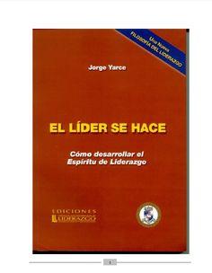El líder se hace - Jorge Yarce - PDF - Español  http://helpbookhn.blogspot.com/2014/10/el-lider-se-hace-jorge-yarce-pdf-espanol.html