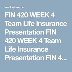 FIN 420 WEEK 4 Team Life Insurance Presentation FIN 420 WEEK 4 Team Life Insurance Presentation FIN 420 WEEK 4 Team Life Insurance Presentation FIN 420 WEEK 4 Team Life Insurance Presentation  Create a 10- to 12-slide presentation about life insurance that explains some basics to a potential purchaser.  Include the following:  Compare and contrast the various forms of life insurance. Describe the provisions of life insurance policies. Evaluate and explain the methods used to calculate life…