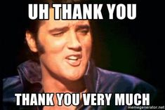"""101 Thank You Memes - """"Elvis: Uh, thank you. Thank you very much. Funny Thank You Quotes, You Funny, Funny Jokes, Funny Stuff, Funny Sayings, Birthday Thank You, Friend Birthday, Birthday Quotes, Birthday Cards"""