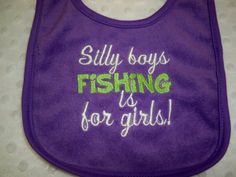 Fishing Bib  Baby Girl Fishing Bib  Silly Boys Fishing is For Girls by grinsandgigglesbaby1, $6.99