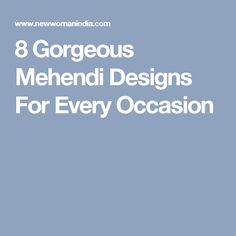 8 Gorgeous Mehendi Designs For Every Occasion