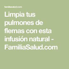 Limpia tus pulmones de flemas con esta infusión natural - FamiliaSalud.com #remedioscaseros