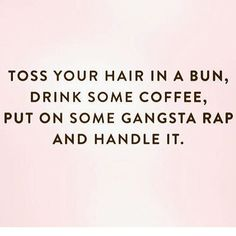 replace the coffee with tea & you got my mantra #handleit #bossbitchesunite #gangstarapmademedoit #swag #tealover #perfect