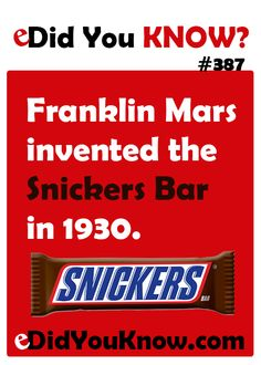 Franklin Mars invented the Snickers Bar in 1930. http://edidyouknow.com/did-you-know-387/