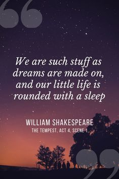 There are so many famous, inspiring, brilliant quotes from William Shakespeare's plays. We are such stuff as dreams are made on, and our little life is rounded with a sleep. Here we have gathered all the best Shakespeare quotes and categorised into Play Quotes, Sleep Quotes, Book Quotes, Life Quotes, Quotes Quotes, Quotes About Sleep, Career Quotes, Lyric Quotes, Movie Quotes