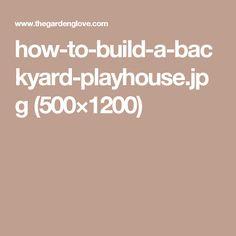 how-to-build-a-backyard-playhouse.jpg (500×1200)