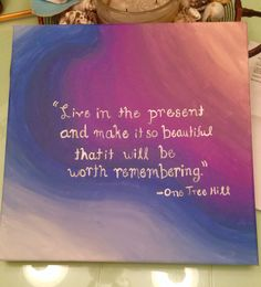 One Tree Hill quote on a canvas, acrylic
