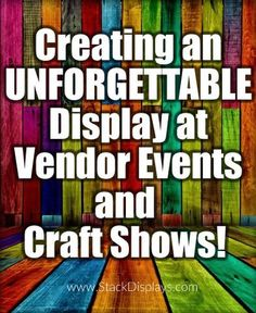 Creating an Unforgettable Display at Vendor Events & Craft Shows! Tips to help you create the perfect display or vendor booth.
