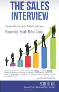 """How do you set yourself apart during the interview process? We talked to Scott Rheault, a 28-year veteran of the healthcare sales industry and author of the book, """"The Sales Interview: A Step-by-Step Guide for Sales Candidates in Pharma, Biotech, Medical & Surgical"""" to get the inside scoop. After hiring and training dozens of sales reps over the years, Scott has unique insight on what job seekers must do to stand out in an interview and increase their chances of getting the job."""
