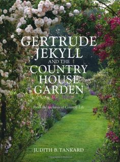 Gertrude Jekyll and the Country House Garden: From the Archives of Country Life by Tankard, Judith   (2011)