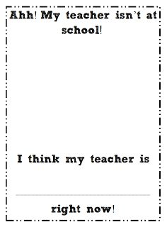 Perfect for sub plans! My Teacher is Missing!!! Freebie      Make this a writing prompt when you are out.