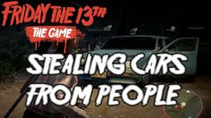 Stealing Cars From People in Friday the 13th Game