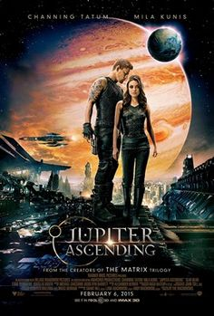 Jupiter Ascending  -  starring Mila Kunis and Channing Tatum.