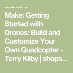 Make: Getting Started with #drones: Build and Customize Your Own Quadcopter - Terry Kilby | shopswell