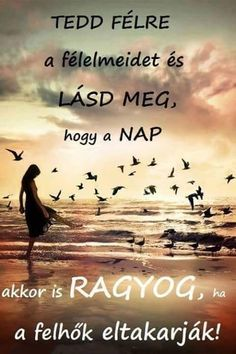 Akkor is ragyog. Quotations, Qoutes, Forever Business, Motivational Quotes, Inspirational Quotes, Quotes About Everything, Picture Quotes, Spirituality, Wisdom