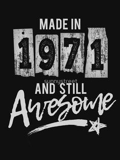 1971 Birthday Gift Birth Year Still Awesome by SunnyStreet Happy Birthday To Me Quotes, Birthday Messages, Birthday Images, Birthday Greetings, Birthday Wishes, Birthday Cards, Funny 50th Birthday Quotes, 50th Birthday Balloons, 50th Birthday Party Decorations