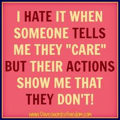 Daveswordsofwisdom.com: Your Actions Show Me You Don't Care.